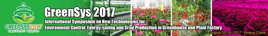 Greensys 2017 - International Symposium on New Technologies for Environment Control, Energy-Saving and Crop Production in Greenhouse and Plant Factory, Beijing, China, August 10-24th, 2017.